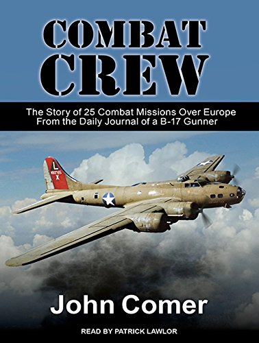 Combat Crew: The Story of 25 Combat Missions Over Europe From the Daily Journal of a B-17 Gunner: ...