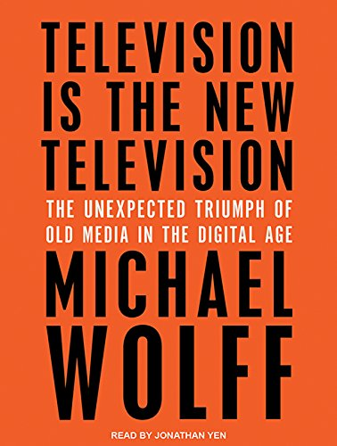 Television Is the New Television: The Unexpected Triumph of Old Media in the Digital Age (Compact ...