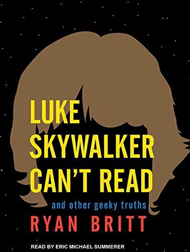 Luke Skywalker Can't Read: And Other Geeky Truths (Compact Disc): Ryan Britt