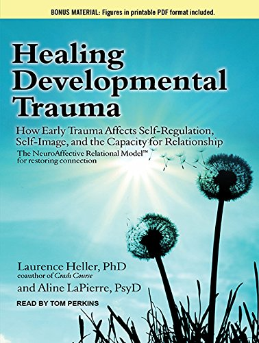 9781494513368: Healing Developmental Trauma: How Early Trauma Affects Self-Regulation, Self-Image, and the Capacity for Relationship