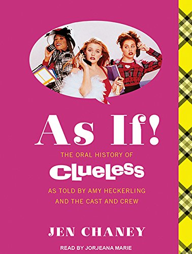 As If!: The Oral History of Clueless, as Told by Amy Heckerling, the Cast, and the Crew (Compact ...