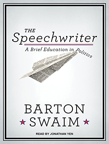The Speechwriter: A Brief Education in Politics (Compact Disc): Barton Swaim