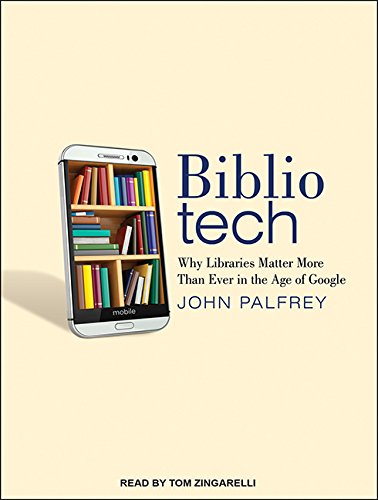 9781494514723: Bibliotech: Why Libraries Matter More Than Ever in the Age of Google