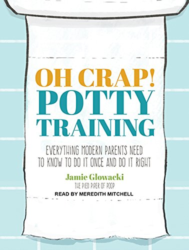 9781494515058: Oh Crap! Potty Training: Everything Modern Parents Need to Know to Do It Once and Do It Right