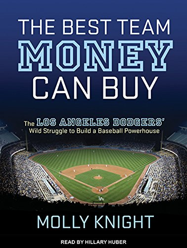 The Best Team Money Can Buy: The Los Angeles Dodgers Wild Struggle to Build a Baseball Powerhouse: ...