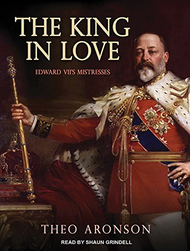 The King in Love: Edward VII's Mistresses (Compact Disc): Theo Aronson