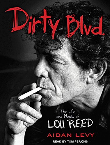 Dirty Blvd.: The Life and Music of Lou Reed (Compact Disc): Aidan Levy