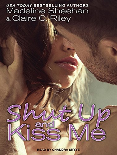 Shut Up and Kiss Me (Compact Disc): Claire C. Riley
