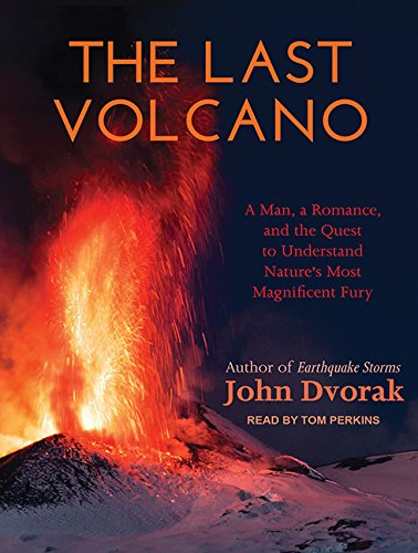 The Last Volcano: A Man, a Romance, and the Quest to Understand Nature's Most Magnificant Fury...