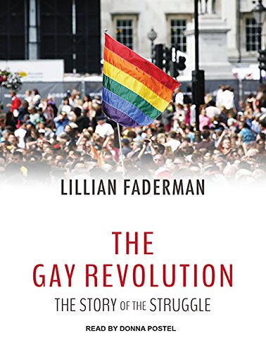The Gay Revolution: The Story of the Struggle: Lillian Faderman