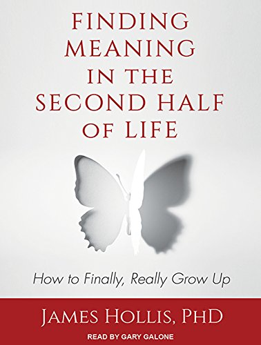9781494517229: Finding Meaning in the Second Half of Life: How to Finally, Really Grow Up
