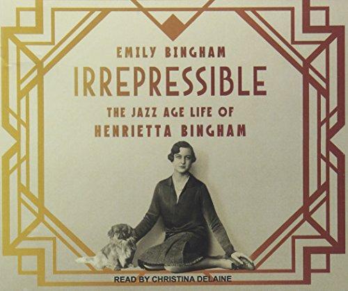 Irrepressible: The Jazz Age Life of Henrietta Bingham (Compact Disc): Emily Bingham