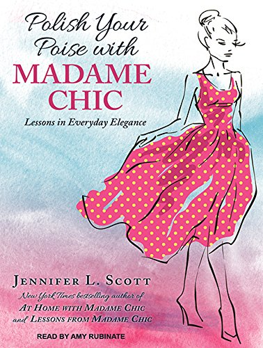 Polish Your Poise with Madame Chic: Lessons in Everyday Elegance (Compact Disc): Jennifer L. Scott