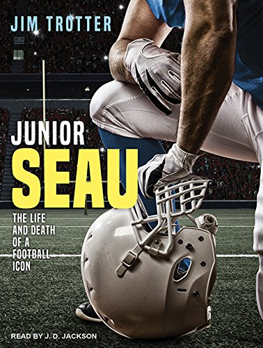 Junior Seau: The Life and Death of a Football Icon (Compact Disc): Jim Trotter