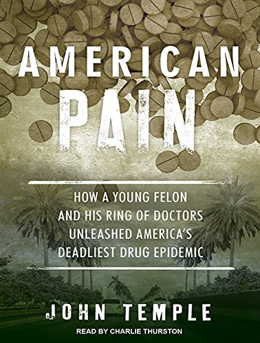 9781494518912: American Pain: How a Young Felon and His Ring of Doctors Unleashed America's Deadliest Drug Epidemic