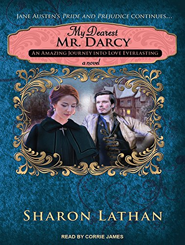 My Dearest Mr. Darcy: An Amazing Journey Into Love Everlasting (Compact Disc): Sharon Lathan