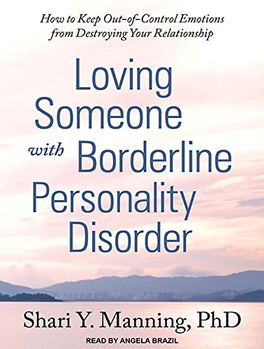Loving Someone With Borderline Personality Disorder: How To Keep Out Of Control Emotions From Destroying Your Relationship