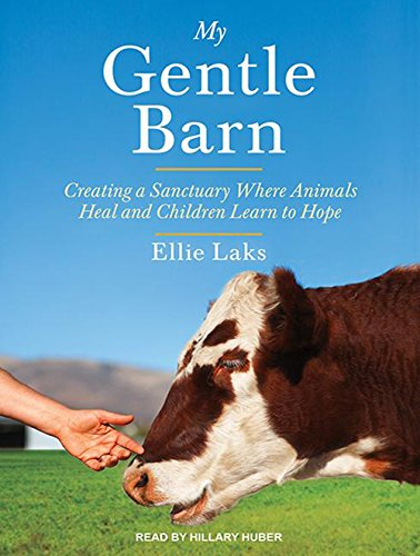 My Gentle Barn (Library Edition): Creating a Sanctuary Where Animals Heal and Children Learn to ...