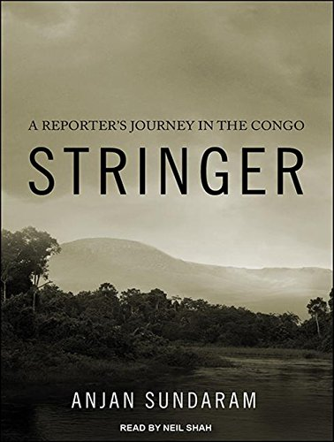 Stringer (Library Edition): A Reporter s Journey in the Congo: Anjan Sundaram