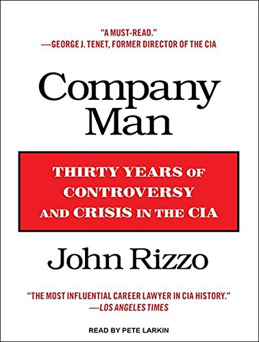Company Man (Library Edition): Thirty Years of Controversy and Crisis in the CIA: John Rizzo