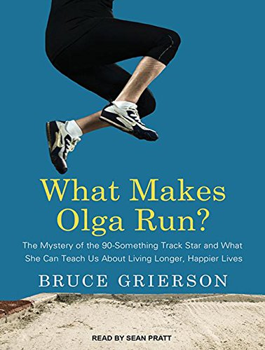 What Makes Olga Run? (Library Edition): The Mystery of the 90-something Track Star and What She Can...