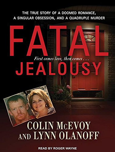 Fatal Jealousy (Library Edition): The True Story of a Doomed Romance, a Singular Obsession, and a ...