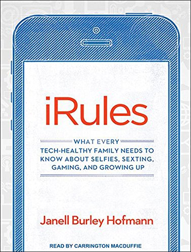 9781494552183: iRules: What Every Tech-Healthy Family Needs to Know about Selfies, Sexting, Gaming, and Growing Up