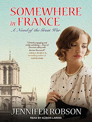 Somewhere in France: A Novel of the Great War: Robson, Jennifer