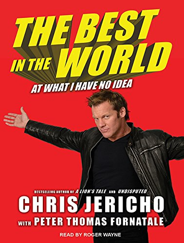 The Best in the World: At What I Have No Idea: Fornatale, Peter Thomas; Jericho, Chris