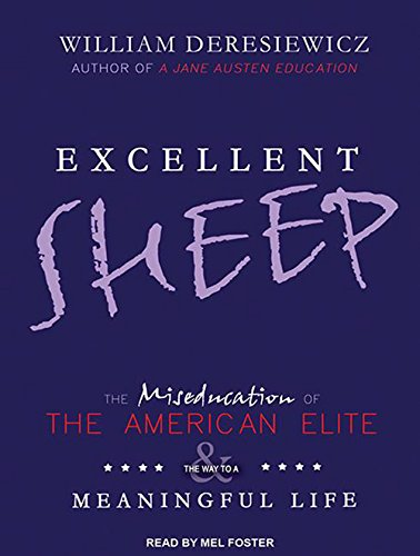 9781494552909: Excellent Sheep: The Miseducation of the American Elite and the Way to a Meaningful Life