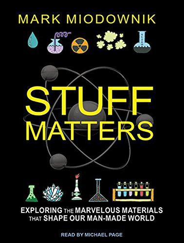 9781494554446: Stuff Matters: Exploring the Marvelous Materials That Shape Our Man-Made World