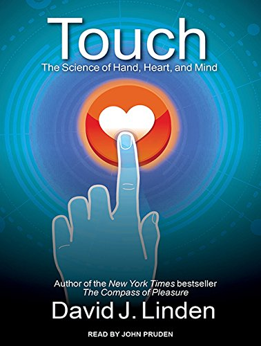 Touch: The Science of Hand, Heart, and Mind: Linden, David J.