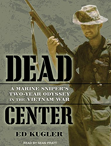Dead Center: A Marine Sniper's Two-Year Odyssey in the Vietnam War: Kugler, Ed