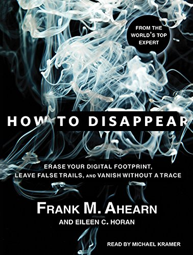 9781494557805: How to Disappear: Erase Your Digital Footprint, Leave False Trails, and Vanish Without a Trace