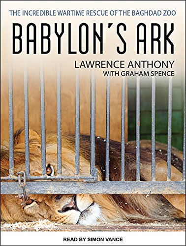 9781494557980: Babylon's Ark: The Incredible Wartime Rescue of the Baghdad Zoo