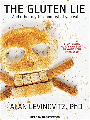 The Gluten Lie: And Other Myths about What You Eat (MP3 CD): Alan Levinowitz