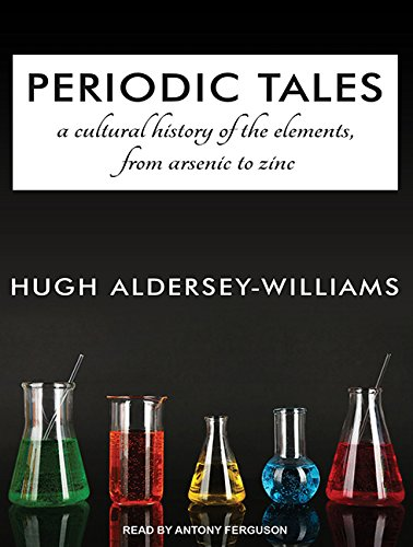 Periodic Tales: A Cultural History of the Elements, from Arsenic to Zinc: Hugh Aldersey Williams