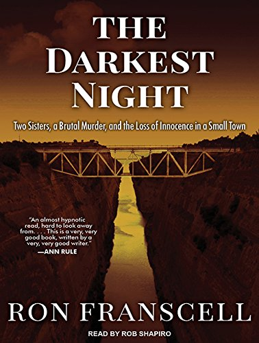 The Darkest Night: Two Sisters, a Brutal Murder, and the Loss of Innocence in a Small Town: Ron ...