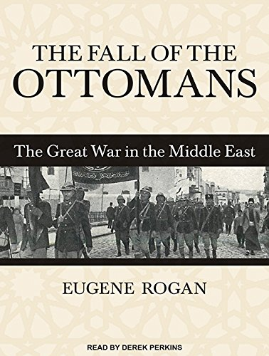 9781494562359: The Fall of the Ottomans: The Great War in the Middle East