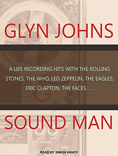 9781494563028: Sound Man: A Life Recording Hits With the Rolling Stones, the Who, Led Zeppelin, the Eagles, Eric Clapton, the Faces