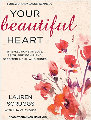 9781494563080: Your Beautiful Heart: 31 Reflections on Love, Faith, Friendship, and Becoming a Girl Who Shines