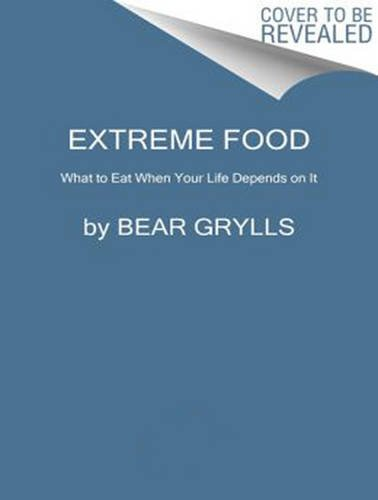 9781494563417: Extreme Food: What to Eat When Your Life Depends on It