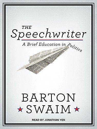 The Speechwriter: A Brief Education in Politics (MP3 CD): Barton Swaim