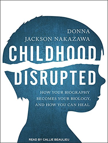 9781494564674: Childhood Disrupted: How Your Biography Becomes Your Biology, and How You Can Heal