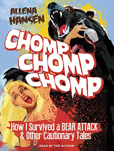Chomp, Chomp, Chomp: How I Survived a: Allena Hansen