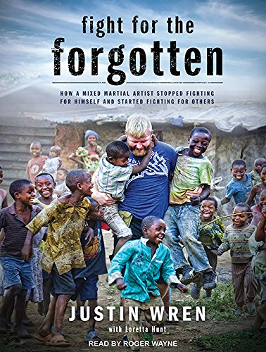 9781494565015: Fight for the Forgotten: How a Mixed Martial Artist Stopped Fighting for Himself and Started Fighting for Others