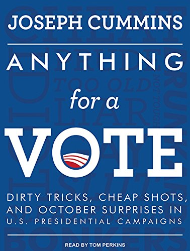 9781494565244: Anything for a Vote: Dirty Tricks, Cheap Shots, and October Surprises in U.S. Presidential Campaigns
