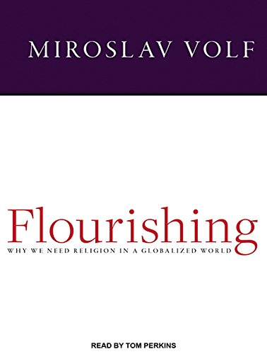 9781494565299: Flourishing: Why We Need Religion in a Globalized World