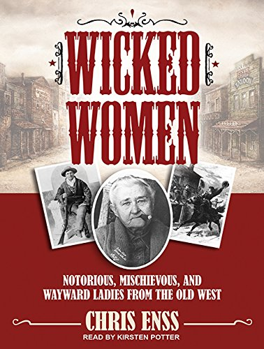 9781494566401: Wicked Women: Notorious, Mischievous, and Wayward Ladies from the Old West