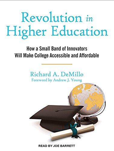 Revolution in Higher Education: How a Small Band of Innovators Will Make College Accessible and ...